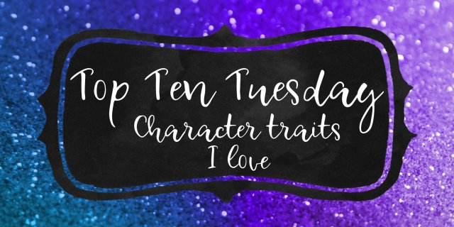 Top Ten Tuesday – Character Traits I Love